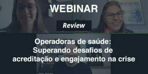[REVIEW] Webinar para operadoras de saúde: superando desafios da acreditação e engajamento na crise